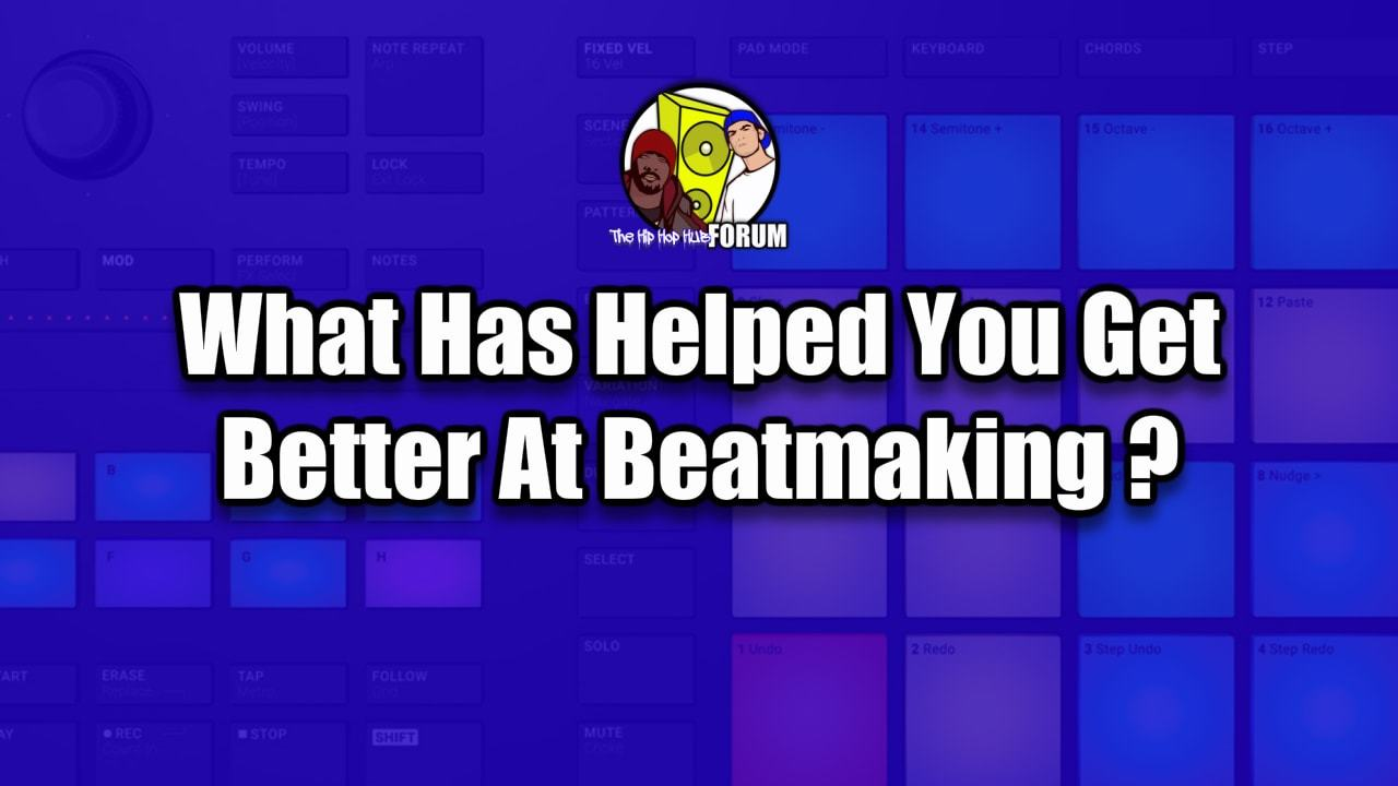What Has Helped You Get Better At Beatmaking?